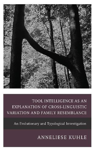 Tool Intelligence as an Explanation of Cross-Linguistic Variation and Family Resemblance: An Evolutionary and Typological Investigation (Hardback)