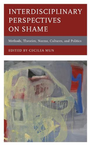 Interdisciplinary Perspectives on Shame: Methods, Theories, Norms, Cultures, and Politics (Paperback)