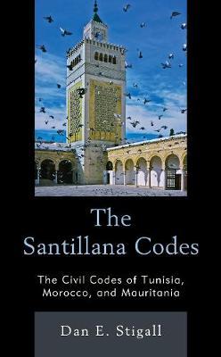 The Santillana Codes: The Civil Codes of Tunisia, Morocco, and Mauritania (Hardback)