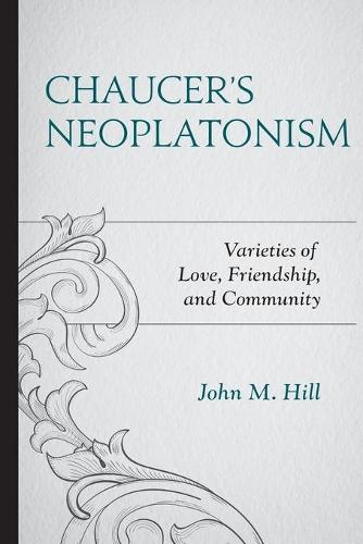 Chaucer's Neoplatonism: Varieties of Love, Friendship, and Community - Studies in Medieval Literature (Paperback)