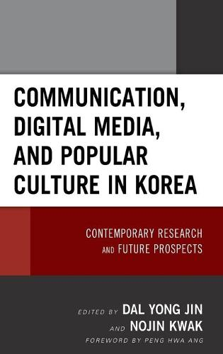 Communication, Digital Media, and Popular Culture in Korea: Contemporary Research and Future Prospects (Hardback)