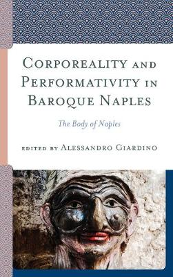 Corporeality and Performativity in Baroque Naples: The Body of Naples (Hardback)