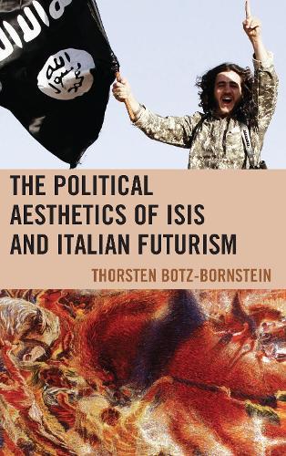 The Political Aesthetics of ISIS and Italian Futurism (Hardback)