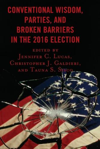 Conventional Wisdom, Parties, and Broken Barriers in the 2016 Election (Paperback)