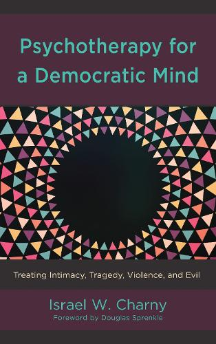Psychotherapy for a Democratic Mind: Treating Intimacy, Tragedy, Violence, and Evil (Hardback)