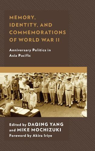 Memory, Identity, and Commemorations of World War II: Anniversary Politics in Asia Pacific (Paperback)