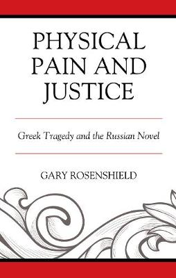 Physical Pain and Justice: Greek Tragedy and the Russian Novel - Crosscurrents: Russia's Literature in Context (Hardback)