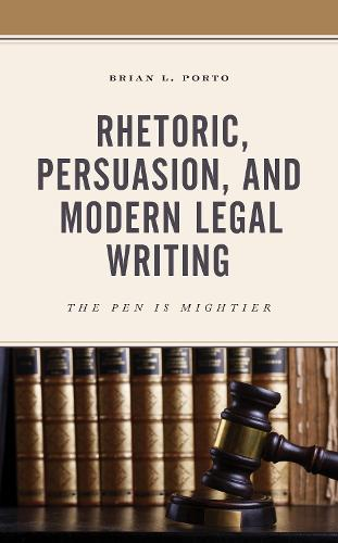 Rhetoric, Persuasion, and Modern Legal Writing: The Pen Is Mightier (Hardback)
