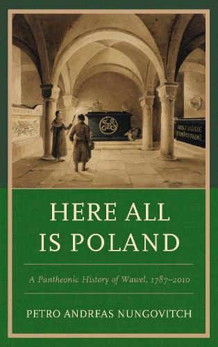 Here All Is Poland: A Pantheonic History of Wawel, 1787-2010 (Hardback)