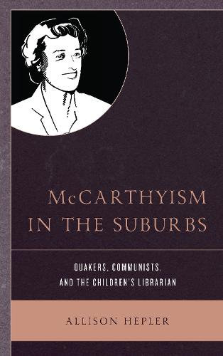 McCarthyism in the Suburbs: Quakers, Communists, and the Children's Librarian (Hardback)