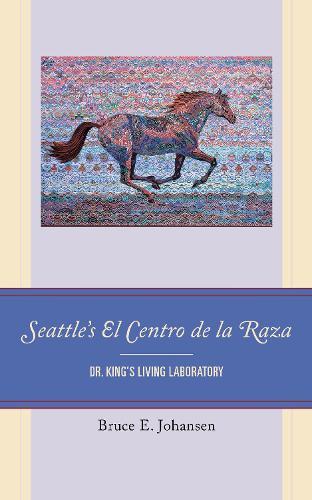 Seattle's El Centro de la Raza: Dr. King's Living Laboratory (Hardback)