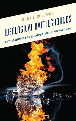 Ideological Battlegrounds: Entertainment to Disarm Divisive Propaganda (Hardback)