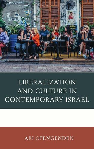 Liberalization and Culture in Contemporary Israel (Hardback)