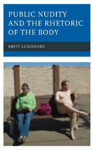Public Nudity and the Rhetoric of the Body (Hardback)