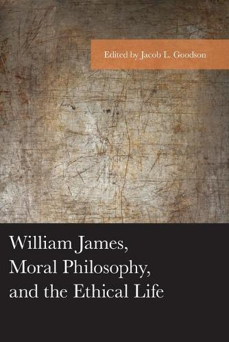William James, Moral Philosophy, and the Ethical Life - American Philosophy Series (Paperback)