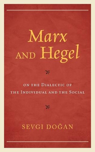 Marx and Hegel on the Dialectic of the Individual and the Social - Studies in Marxism and Humanism (Hardback)