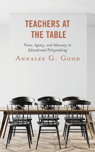 Teachers at the Table: Voice, Agency, and Advocacy in Educational Policymaking (Hardback)