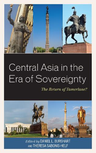 Central Asia in the Era of Sovereignty: The Return of Tamerlane? - Contemporary Central Asia: Societies, Politics, and Cultures (Hardback)