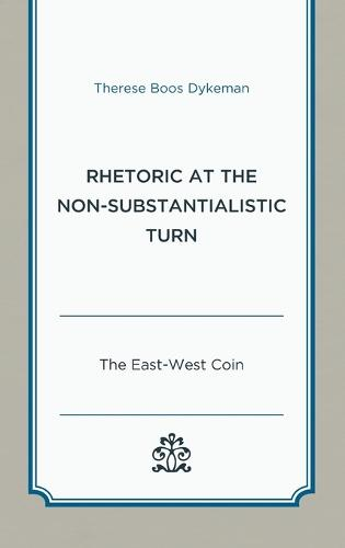 Rhetoric at the Non-Substantialistic Turn: The East-West Coin (Hardback)