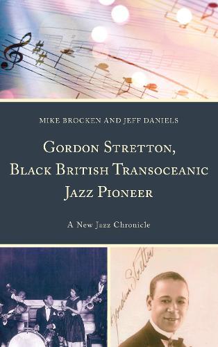 Gordon Stretton, Black British Transoceanic Jazz Pioneer: A New Jazz Chronicle (Hardback)