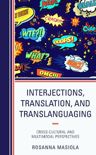 Interjections, Translation, and Translanguaging: Cross-Cultural and Multimodal Perspectives (Hardback)