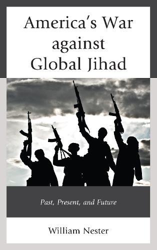 America's War against Global Jihad: Past, Present, and Future (Hardback)