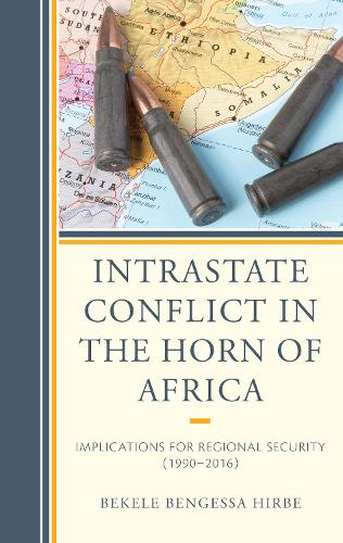 Intra-State Conflict in the Horn of Africa: Implications for Regional Security (1990-2016) (Hardback)