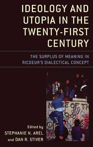 Ideology and Utopia in the Twenty-First Century: The Surplus of Meaning in Ricoeur's Dialectical Concept - Studies in the Thought of Paul Ricoeur (Hardback)