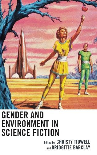 Gender and Environment in Science Fiction - Ecocritical Theory and Practice (Hardback)
