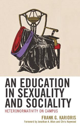 An Education in Sexuality and Sociality: Heteronormativity on Campus (Hardback)