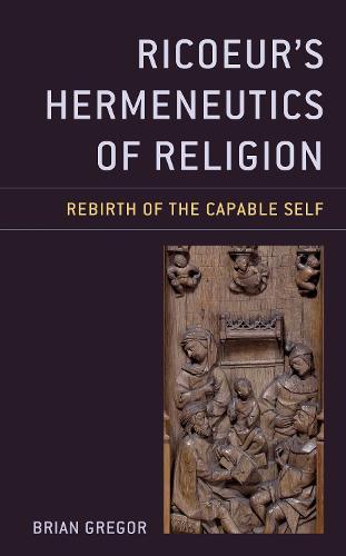 Ricoeur's Hermeneutics of Religion: Rebirth of the Capable Self - Studies in the Thought of Paul Ricoeur (Hardback)