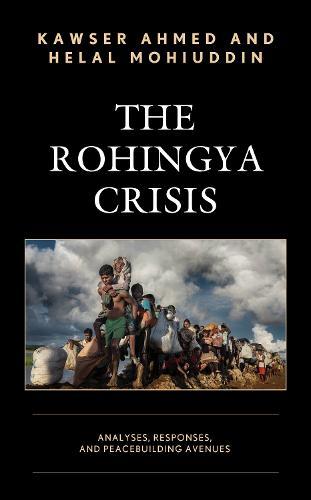 The Rohingya Crisis: Analyses, Responses, and Peacebuilding Avenues (Hardback)
