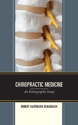 Chiropractic Medicine: An Ethnographic Study (Hardback)