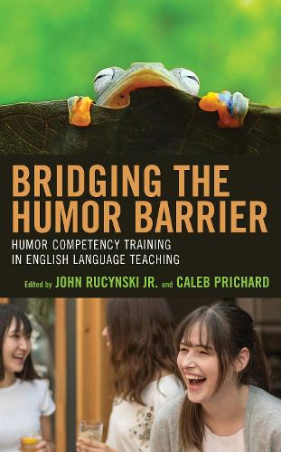 Bridging the Humor Barrier: Humor Competency Training in English Language Teaching (Hardback)