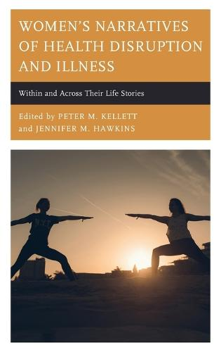 Women's Narratives of Health Disruption and Illness: Within and Across their Life Stories - Lexington Studies in Health Communication (Hardback)