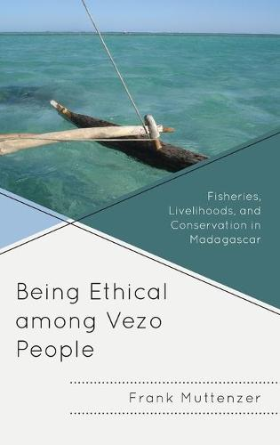 Being Ethical among Vezo People: Fisheries, Livelihoods, and Conservation in Madagascar - Anthropology of Well-Being: Individual, Community, Society (Hardback)
