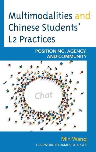Multimodalities and Chinese Students' L2 Practices: Positioning, Agency, and Community (Hardback)