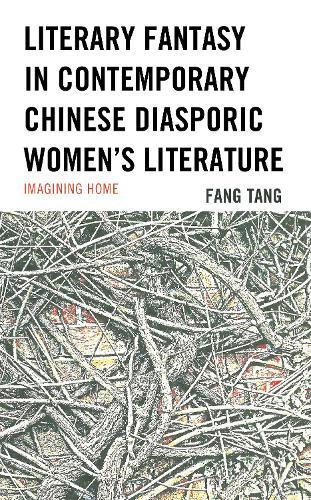 Literary Fantasy in Contemporary Chinese Diasporic Women's Literature: Imagining Home (Hardback)