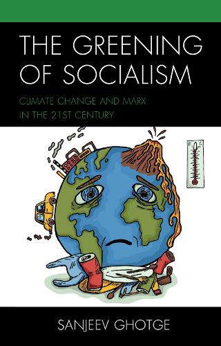 The Greening of Socialism: Climate Change and Marx in the 21st Century (Hardback)