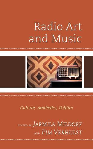 Radio Art and Music: Culture, Aesthetics, Politics (Hardback)