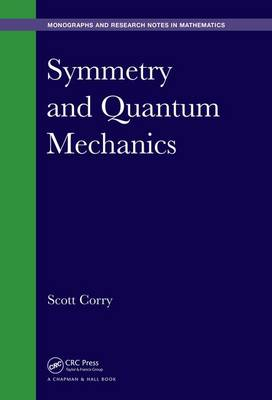 Symmetry and Quantum Mechanics - Chapman & Hall/CRC Monographs and Research Notes in Mathematics (Hardback)