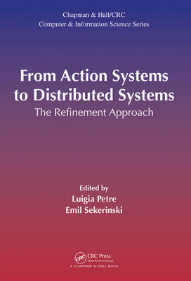 From Action Systems to Distributed Systems: The Refinement Approach (Hardback)