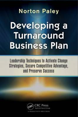 Developing a Turnaround Business Plan: Leadership Techniques to Activate Change Strategies, Secure Competitive Advantage, and Preserve Success (Hardback)