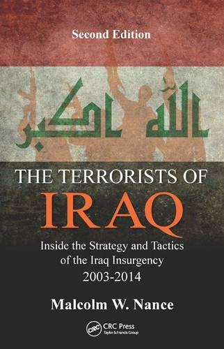 The Terrorists of Iraq: Inside the Strategy and Tactics of the Iraq Insurgency 2003-2014, Second Edition (Hardback)