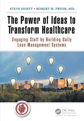 The Power of Ideas to Transform Healthcare: Engaging Staff by Building Daily Lean Management Systems (Paperback)