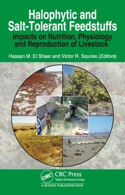 Halophytic and Salt-Tolerant Feedstuffs: Impacts on Nutrition, Physiology and Reproduction of Livestock (Hardback)