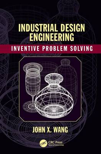 Industrial Design Engineering: Inventive Problem Solving (Hardback)