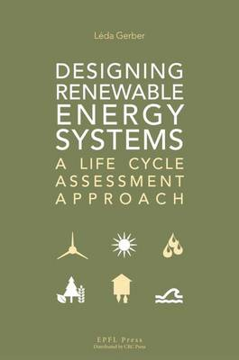 Designing Renewable Energy Systems: A Life Cycle Assessment Approach (Hardback)
