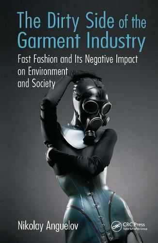 The Dirty Side of the Garment Industry: Fast Fashion and Its Negative Impact on Environment and Society (Hardback)