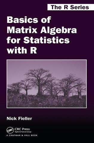 Basics of Matrix Algebra for Statistics with R - Chapman & Hall/CRC: The R Series (Hardback)